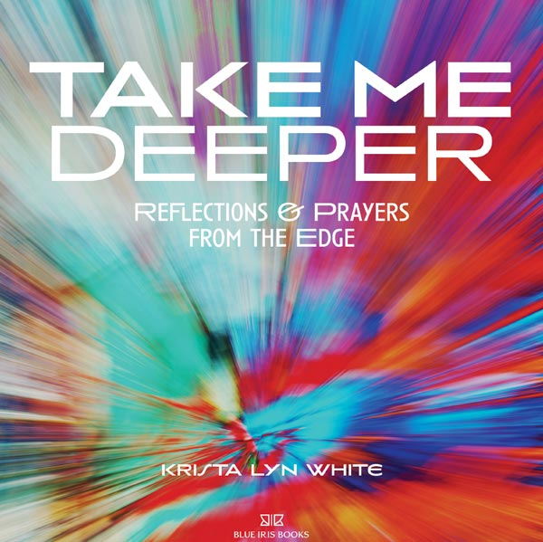 Take Me Deeper: Reflections and Prayers from the Edge